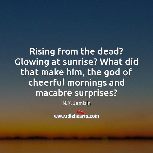 Rising from the dead? Glowing at sunrise? What did that make him, Image