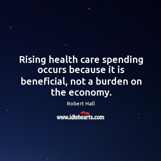 Rising health care spending occurs because it is beneficial, not a burden on the economy. Image