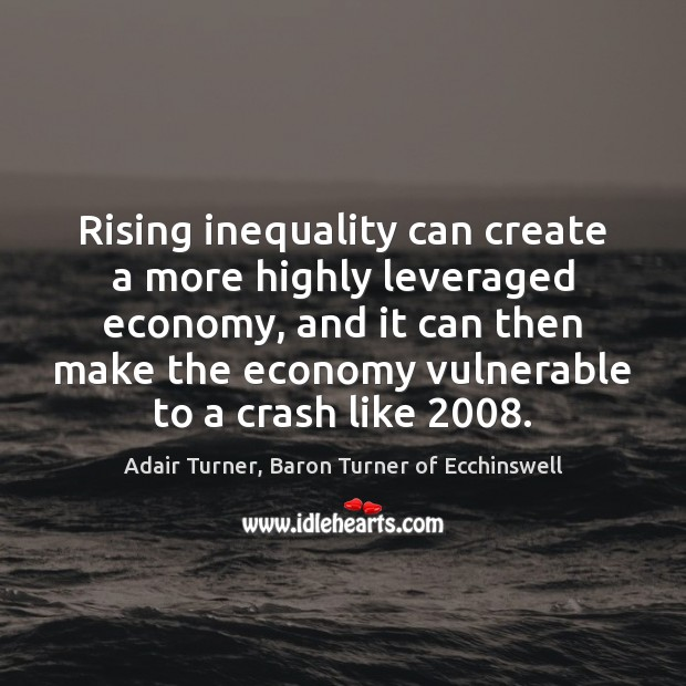Image, Rising inequality can create a more highly leveraged economy, and it can