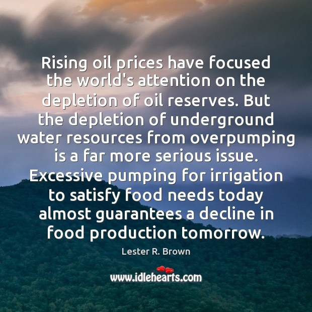 Rising oil prices have focused the world's attention on the depletion of Lester R. Brown Picture Quote