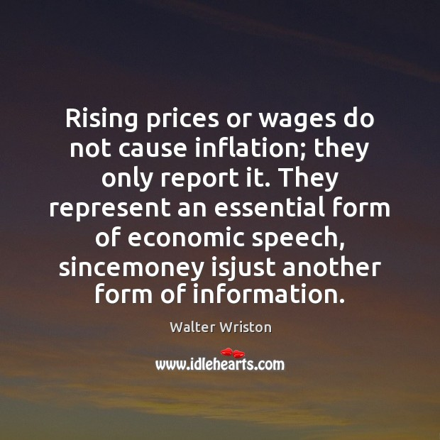 Rising prices or wages do not cause inflation; they only report it. Image