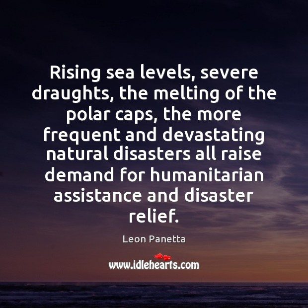 Rising sea levels, severe draughts, the melting of the polar caps, the Leon Panetta Picture Quote