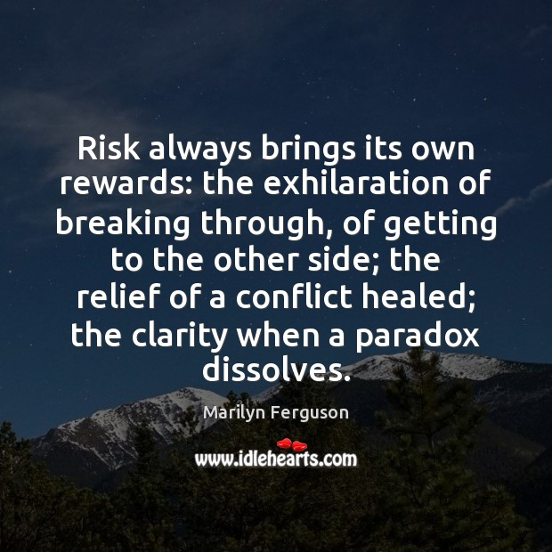 Risk always brings its own rewards: the exhilaration of breaking through, of Image