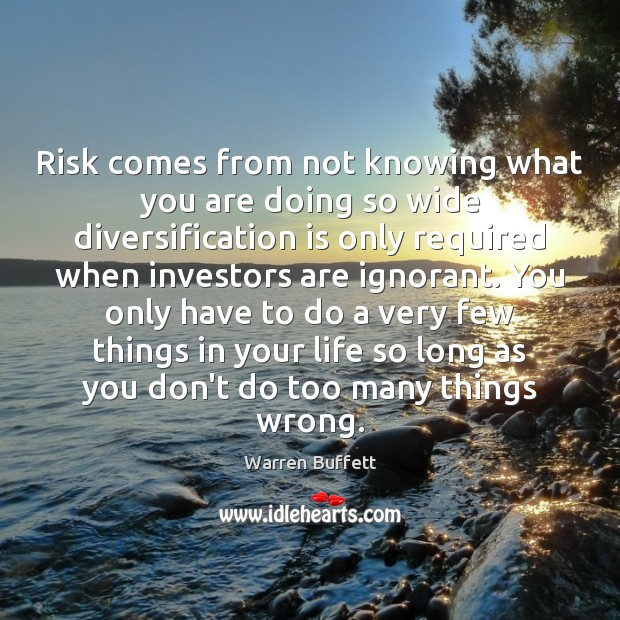 Image about Risk comes from not knowing what you are doing so wide diversification