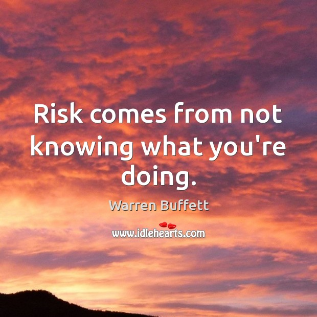 Image about Risk comes from not knowing what you're doing.