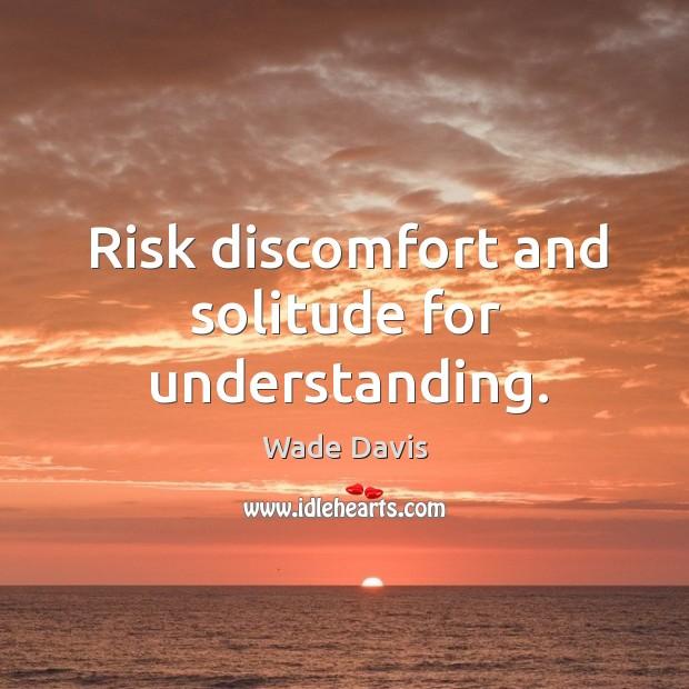 Risk discomfort and solitude for understanding. Image