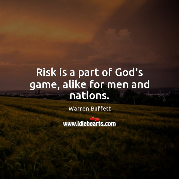 Image, Risk is a part of God's game, alike for men and nations.