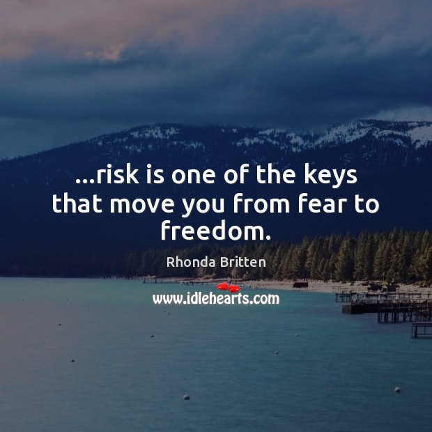 …risk is one of the keys that move you from fear to freedom. Image