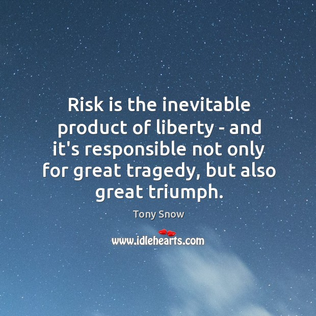 Risk is the inevitable product of liberty – and it's responsible not Image