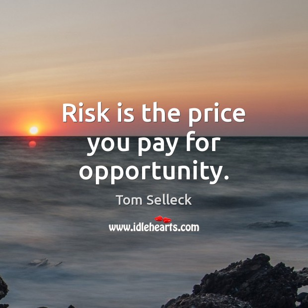 Risk is the price you pay for opportunity. Price You Pay Quotes Image