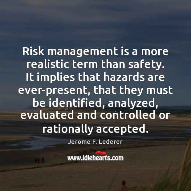 Risk management is a more realistic term than safety. It implies that Management Quotes Image