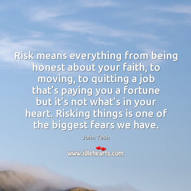 Risk means everything from being honest about your faith, to moving, to quitting John Tesh Picture Quote