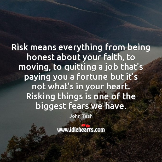 Risk means everything from being honest about your faith, to moving, to John Tesh Picture Quote