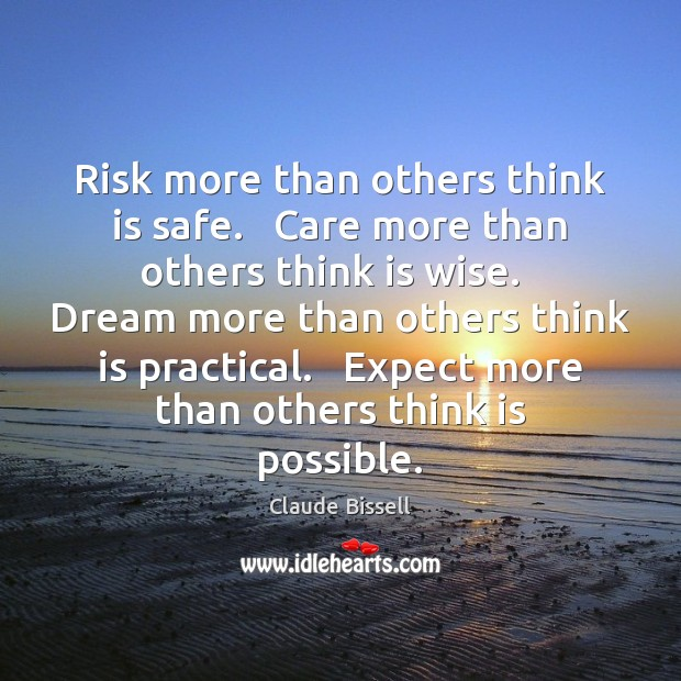 Risk more than others think is safe.   Care more than others think Image