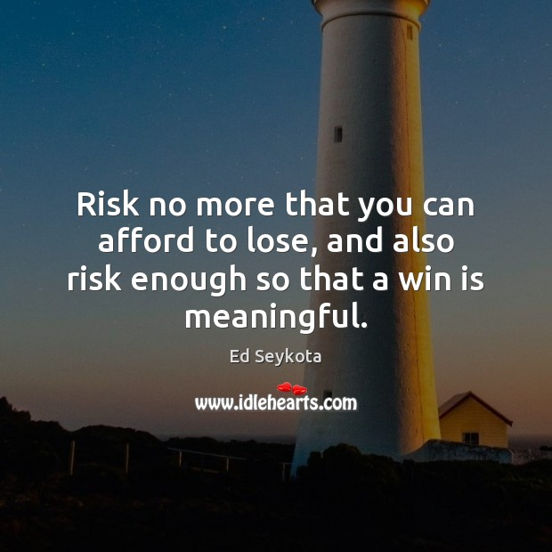 Risk no more that you can afford to lose, and also risk Image