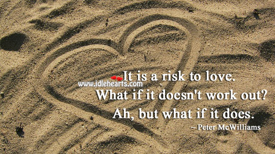 Image, It is a risk to love. But its worth it.