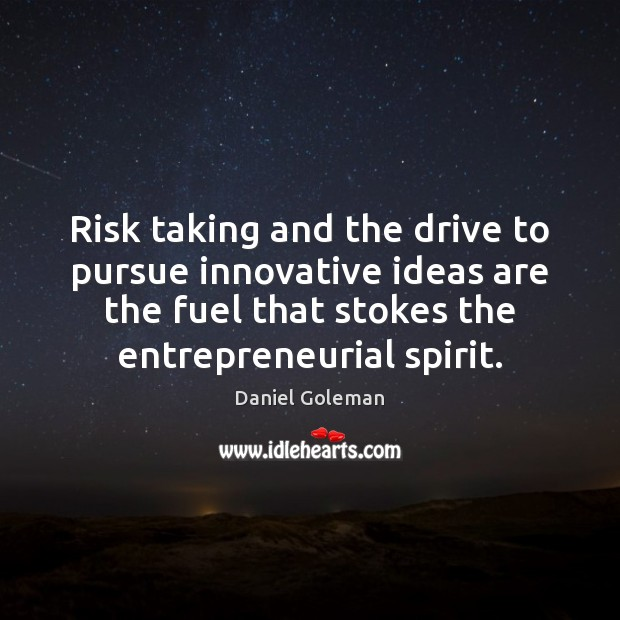 Image, Risk taking and the drive to pursue innovative ideas are the fuel