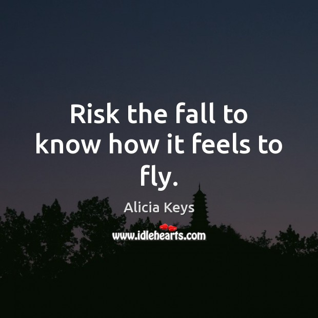 Risk the fall to know how it feels to fly. Image