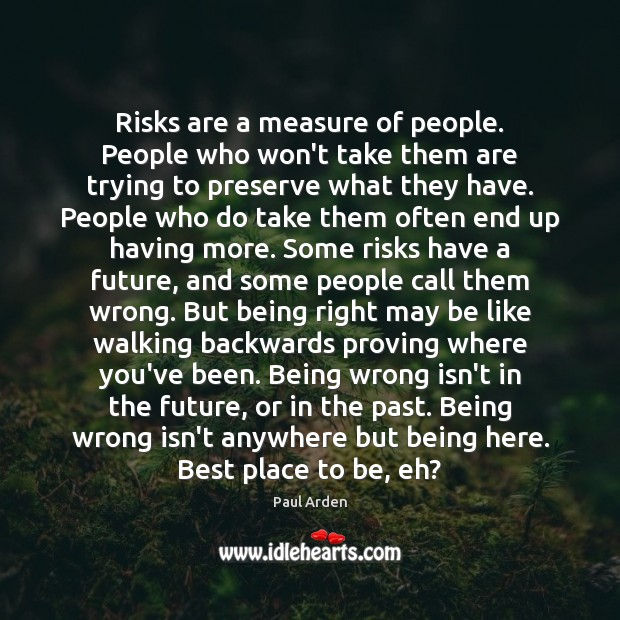 Risks are a measure of people. People who won't take them are Image