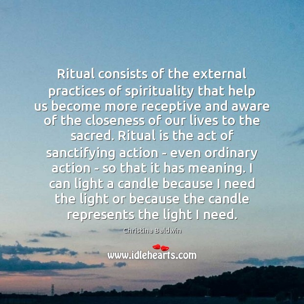 Image, Ritual consists of the external practices of spirituality that help us become
