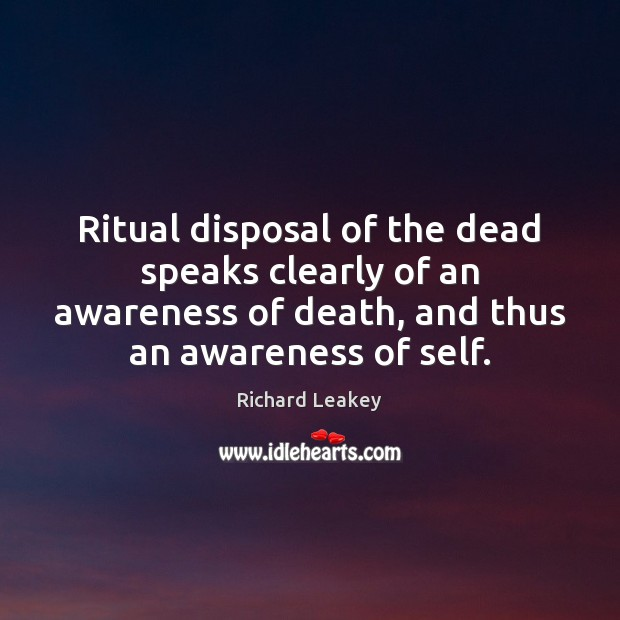 Image, Ritual disposal of the dead speaks clearly of an awareness of death,