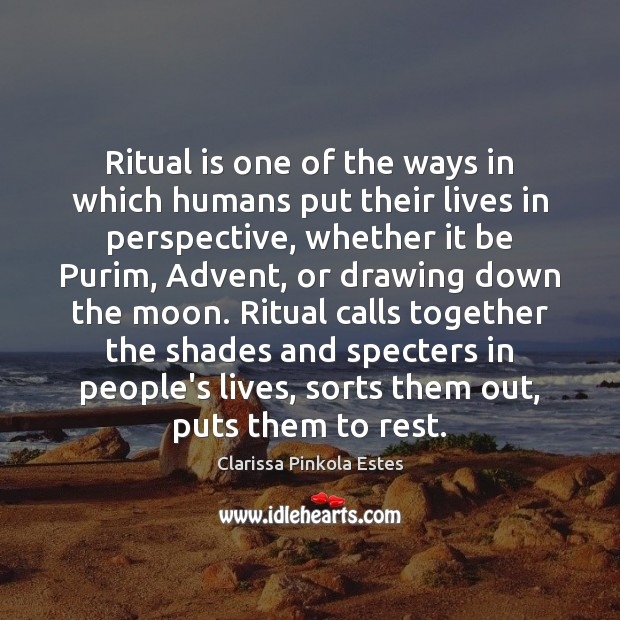 Image, Ritual is one of the ways in which humans put their lives