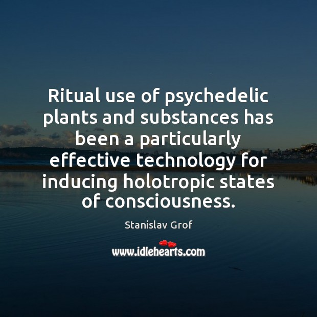Ritual use of psychedelic plants and substances has been a particularly effective Stanislav Grof Picture Quote
