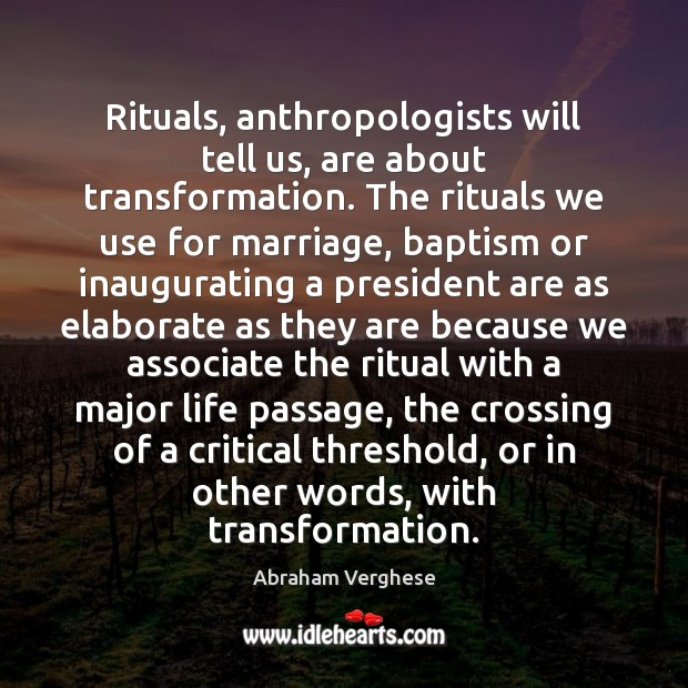 Image, Rituals, anthropologists will tell us, are about transformation. The rituals we use