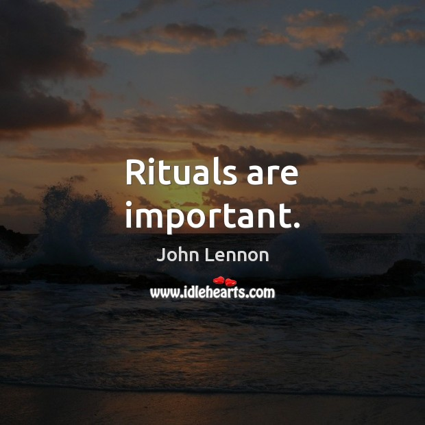 Image, Rituals are important.
