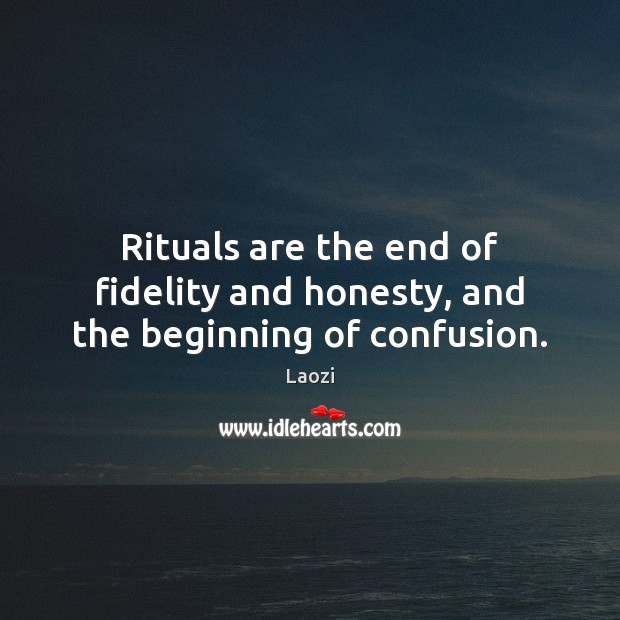 Image, Rituals are the end of fidelity and honesty, and the beginning of confusion.