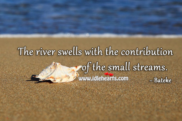 The river swells with the contribution of the small streams. Bateke Proverbs Image
