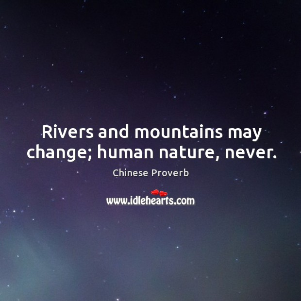 Chinese Proverb Rivers And Mountains May Change Human Nature Never