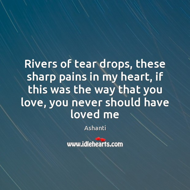 Image, Rivers of tear drops, these sharp pains in my heart, if this