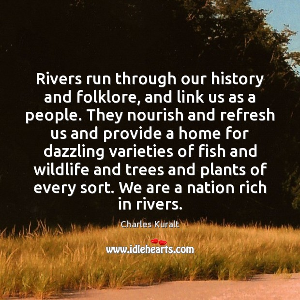 Rivers run through our history and folklore, and link us as a Charles Kuralt Picture Quote