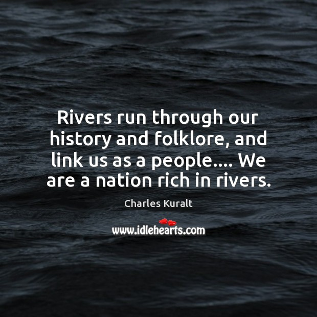 Rivers run through our history and folklore, and link us as a Image
