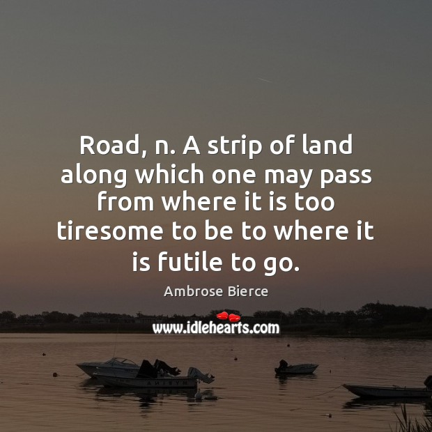 Road, n. A strip of land along which one may pass from Image