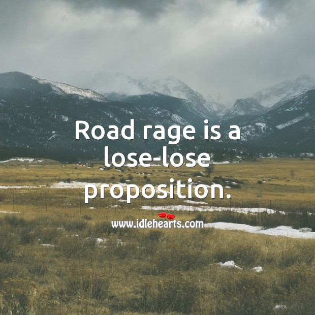 Road rage is a lose-lose proposition. Picture Quotes Image