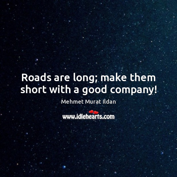 Image, Roads are long; make them short with a good company!