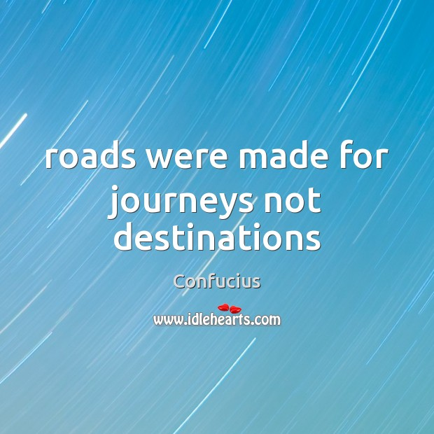 Roads were made for journeys not destinations Image