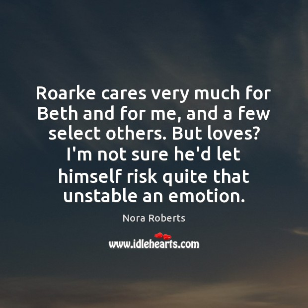 Roarke cares very much for Beth and for me, and a few Nora Roberts Picture Quote