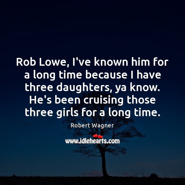 Rob Lowe, I've known him for a long time because I have Image