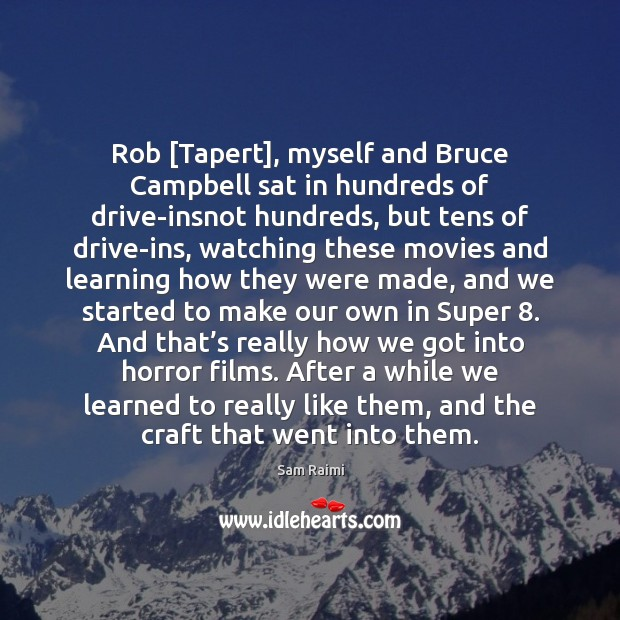 Image, Rob [Tapert], myself and Bruce Campbell sat in hundreds of drive-insnot hundreds,