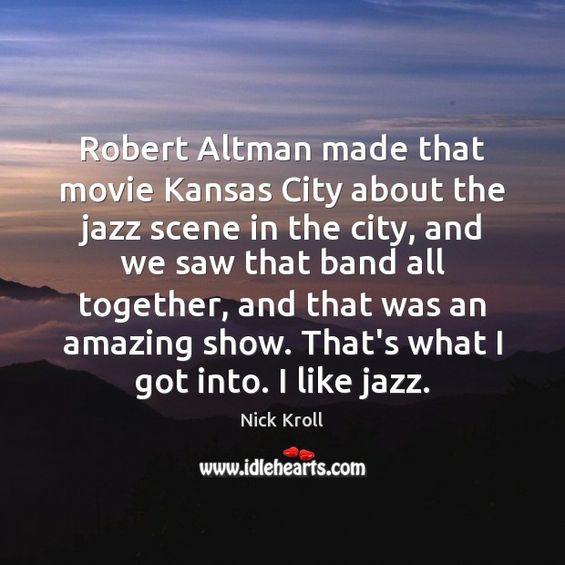 Image, Robert Altman made that movie Kansas City about the jazz scene in