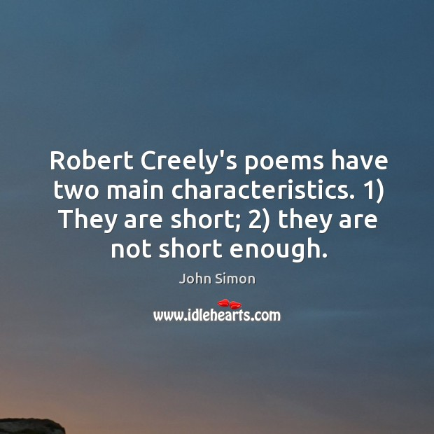 Robert Creely's poems have two main characteristics. 1) They are short; 2) they are Image