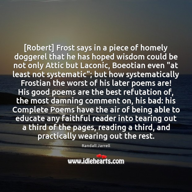 [Robert] Frost says in a piece of homely doggerel that he has Randall Jarrell Picture Quote