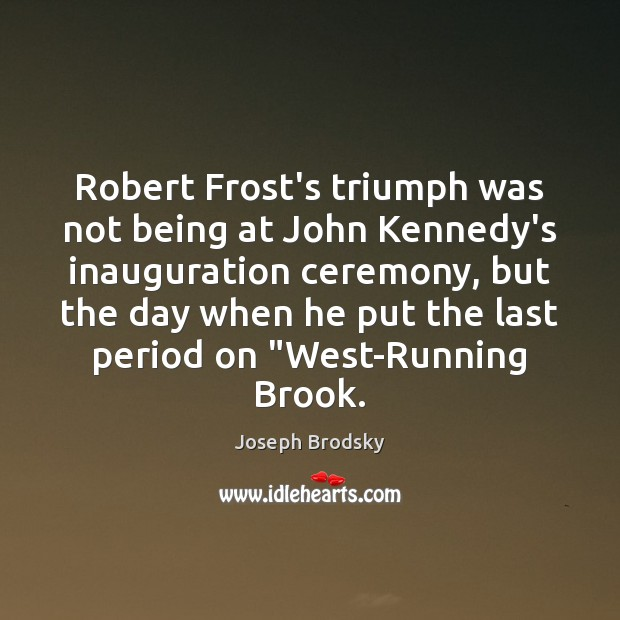 Robert Frost's triumph was not being at John Kennedy's inauguration ceremony, but Image