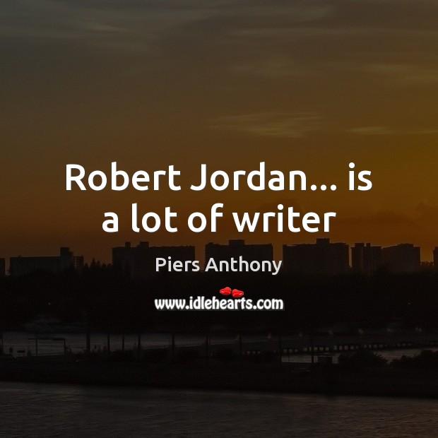 Robert Jordan… is a lot of writer Image
