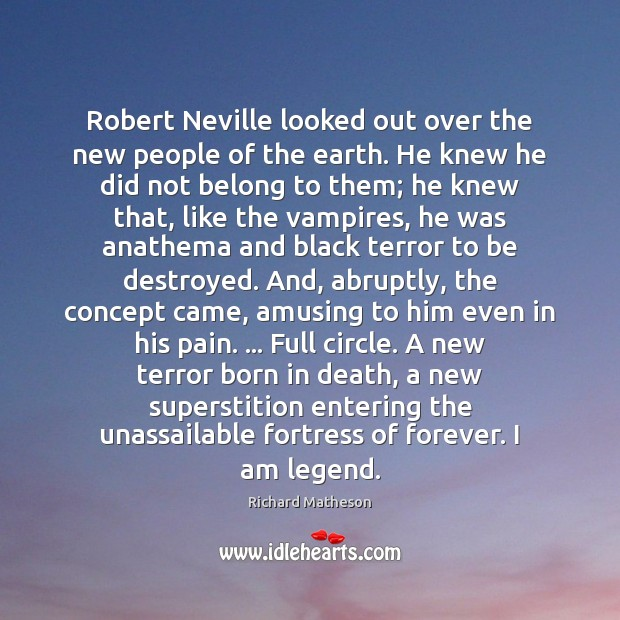 Image, Robert Neville looked out over the new people of the earth. He