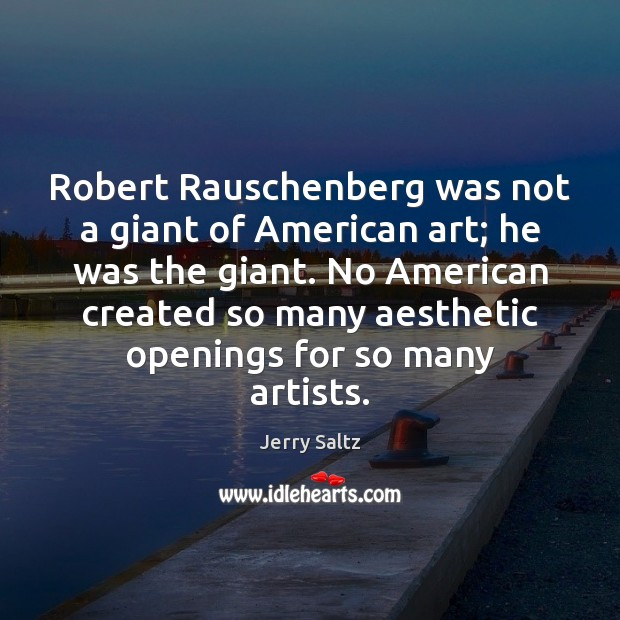 Robert Rauschenberg was not a giant of American art; he was the Jerry Saltz Picture Quote