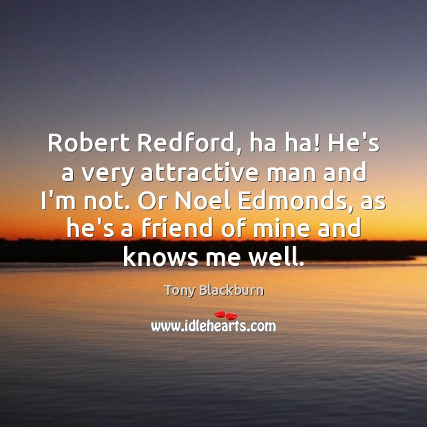 Image, Robert Redford, ha ha! He's a very attractive man and I'm not.